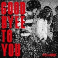 GOOD BYEE TO YOU
