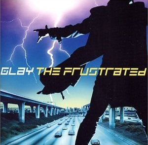 GLAY/THE FRUSTRATED