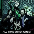 ALL TIME SUPER GUEST