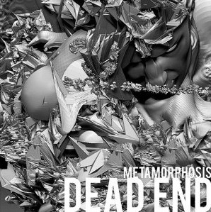 DEAD END/METAMORPHOSIS